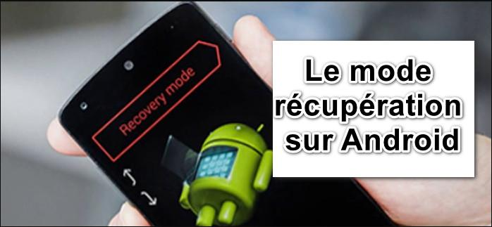le Mode Recovery sur Android